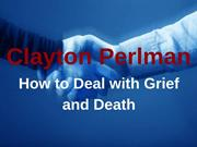 Clayton Perlman - How to Deal with Grief and Death