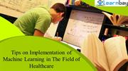 Tips on Implementation of Machine Learning in The Field of Healthcare