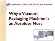 Why a Vacuum Packaging Machine is an Absolute Must