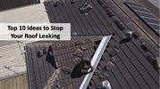 Top 10 Ideas to Stop Your Roof Leaking