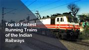 Top 10 Fastest Running Trains of the Indian Railways