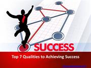 Top 7 Qualities to Achieving Success