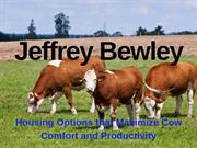 Jeffrey Bewley - Housing Options that Maximize Cow Comfort and Product