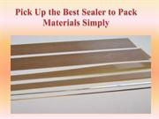 Pick Up the Best Sealer to Pack Materials Simply