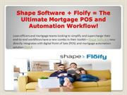 Shape Software + Floify = The Ultimate Mortgage POS and AutomationWor