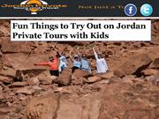 Fun Things to Try Out on Jordan Private Tours with Kids