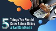5 Things You Should Know Before Hiring A Bail Bondsman