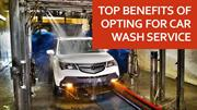 Top benefits of opting for car wash service