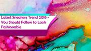 Latest Sneakers Trend 2019 - You Should Follow to Look Fashionable