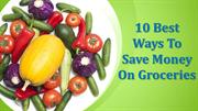 10 Best Ways To Save Money On Groceries