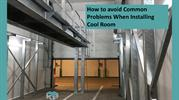 How to avoid Common Problems When Installing Cool Room
