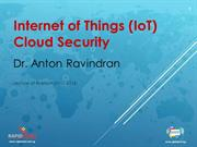 Internet of Things (IOT) Cloud Security by Dr. Anton Ravindran