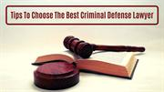 Tips To Choose The Best Criminal Defense Lawyer