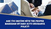 Are You Driving with the Proper Markham Ontario Auto Insurance Policy
