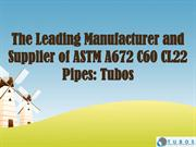 The Leading Manufacturer and Supplier of ASTM A672 C60 CL22 Pipes Tubo