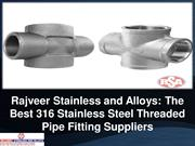 Rajveer Stainless and Alloys The Best 316 Stainless Steel Threaded Pip