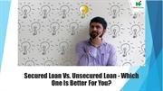 Secured Loan Vs. Unsecured Loan - Which One Is Better For You?