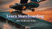 Learn Skateboarding - Tips To Be A Professional Skater