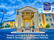 Guests Looking For A Budgeted Stay At Hotel In Decatur IL Shall Check