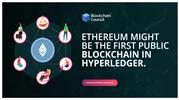 ETHEREUM MIGHT BE THE FIRST PUBLIC BLOCKCHAIN IN HYPERLEDGER