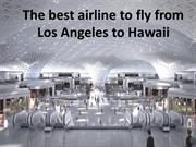The best airline to fly from Los Angeles to Hawaii
