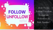 How To Do Follow Unfollow Instagram Followers In Bulk Number