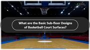 What are the Basic Sub-floor Designs of Basketball Court Surfaces