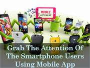 Grab The Attention Of The Smartphone Users Using Mobile App