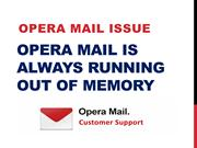 Opera Mail Is Always Running Out Of Memory UK +44-800-358-2812