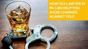 How DUI Lawyer in PA Can Help You Avoid Charges Against You