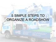 5 SIMPLE STEPS TO ORGANIZE A ROADSHOW