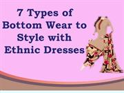 7 Types of Bottom Wear to Style with Ethnic Dresses