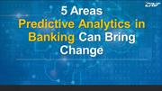 5 Areas Predictive Analytics in Banking can bring change