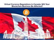 Virtual Currency Regulations in Canada Will Your Blockchain Business B