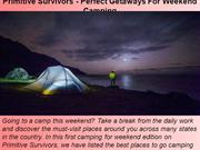 Primitive Survivors - Perfect Getaways For Weekend Camping