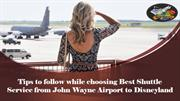 Tips to follow while choosing Best Shuttle Service from John Wayne Air