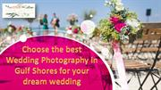 Choose the best Wedding Photography in Gulf Shores for your dream wedd
