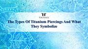 The Types Of Titanium Piercings And What They Symbolize