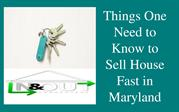 Things One Need to Know to Sell House Fast in Maryland