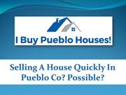 Selling A House Quickly In Pueblo Co? Possible?