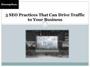 5 SEO Practices That Can Drive Traffic to Your Business