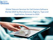 Global Telecom Services for Call Centers Software Market 2019 by Manuf