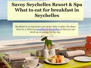 What to eat for breakfast in Seychelles - Savoy Resort & Spa