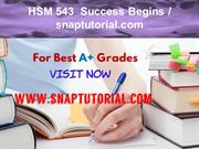 HSM 543  Success Begins - snaptutorial.com