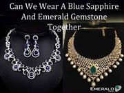 Can We Wear A Blue Sapphire And Emerald Gemstone Together