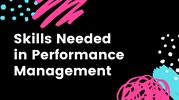 Skills Needed in Performance Management