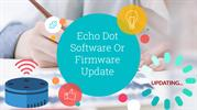 Echo Dot Software or Firmware Update | Echo Updates  | 855-557-7055