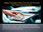 Philip Christopher Parker It Is Our Job To Teach You About Lead Genera