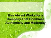 Ilias Atwani Works for Company That Combines Authenticity & Modernity
