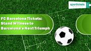 FC Barcelona Tickets Stand Witness to Barcelona's Next Triumph